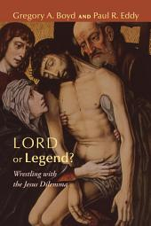Lord or Legend?: Wrestling with the Jesus Dilemma