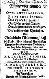 Wünder über Wunder: d.i. ovum ante gallinam, filius ante patrem ... das Lutherthumb vor dem Luther