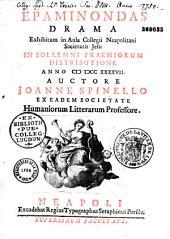 Epaminondas drama Exhibitum in Aula Collegii Neapolitani Societatis Jesu in sollemni praemiorum distributione anno @ I @ I @ CC XXXXVII. Auctore Joanne Spinello...
