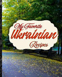 My Favorite Ukrainian Recipes  My Stash of Best Recipes from the Ukraine
