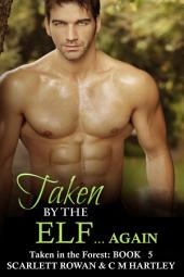 Taken by the Elf...Again: Taken in the Forest Book 5