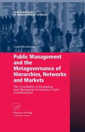 Public Management and the Metagovernance of Hierarchies, Networks and Markets: The Feasibility of Designing and Managing Governance Style Combinations