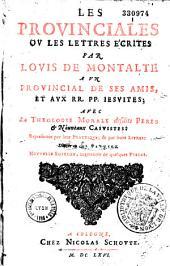 Provinciales ou les Lettres écrites par Louis de Montalte à un provincial de ses amis, et aux RR. PP. jésuites ; avec la Théologie morale desdits Pères... divisée en cinq parties. ...