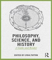 Philosophy, Science, and History: A Guide and Reader