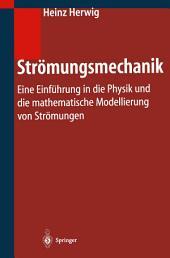 Strömungsmechanik: Eine Einführung in die Physik und die mathematische Modellierung von Strömungen