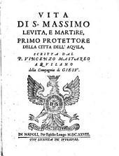 Vite de' SS. protettori della fedelissima citta dell'Aquila raccolte da diuersi autori, e nel volgare Italiano ridotte dal p. Vincenzo Mastareo ..