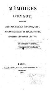 Mémoires d'un sot, contenant des niaiseries historiques, révolutionnaires et diplomatiques: recueillies sans ordre et sans gout