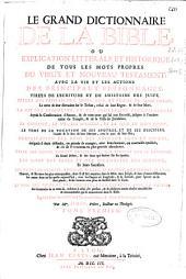 Le grand dictionnaire de la Bible ou Explication litterale et historique de tous les mots propres du Vieux et Nouveau Testament: avec la vie et les actions des principaux personnages, tirees de l'ecriture et de l'histoire des juifs, celles des patriarches, juges, rois
