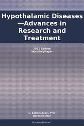 Hypothalamic Diseases—Advances in Research and Treatment: 2012 Edition: ScholarlyPaper