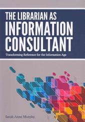The Librarian as Information Consultant: Transforming Reference for the Information Age