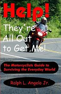 Help  They re All Out to Get Me  The Motorcyclists Guide to Surviving the Everyday World  Book