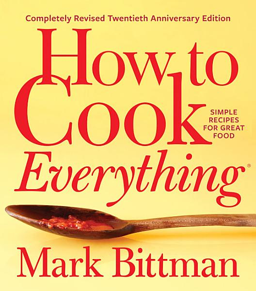 Download How to Cook Everything  Completely Revised Twentieth Anniversary Edition Book