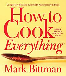 How To Cook Everything Completely Revised Twentieth Anniversary Edition Book PDF