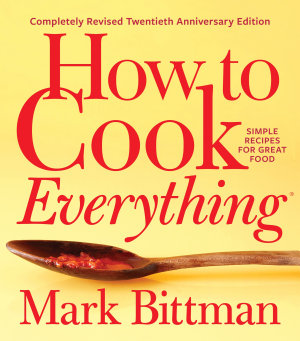 How to Cook Everything  Completely Revised Twentieth Anniversary Edition PDF