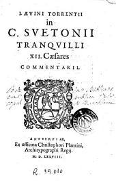 Laevinii Torrentii In C. Suetonii Tranquilli XII caesares commentarii