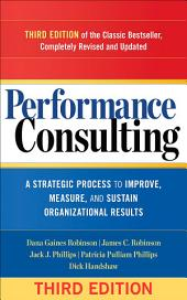 Performance Consulting: A Strategic Process to Improve, Measure, and Sustain Organizational Results, Edition 3