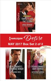 Harlequin Desire May 2017 - Box Set 2 of 2: Triplets for the Texan\The Magnate's Marriage Merger\Tycoon Cowboy's Baby Surprise