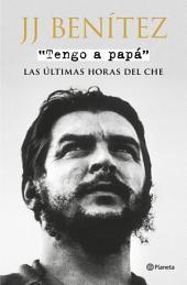 Tengo a papá: Las últimas horas del Che