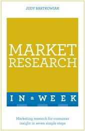 Market Research In A Week: Market Research In Seven Simple Steps
