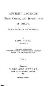 Ancient Legends, Mystic Charms, and Superstitions of Ireland: Volume 1