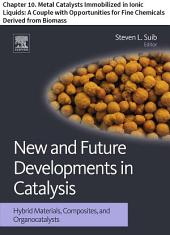 New and Future Developments in Catalysis: Chapter 10. Metal Catalysts Immobilized in Ionic Liquids: A Couple with Opportunities for Fine Chemicals Derived from Biomass