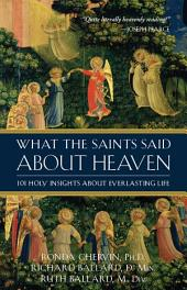 What the Saints Said About Heaven: 101 Holy Insights on Everlasting Life: What the Saints Said about Heaven