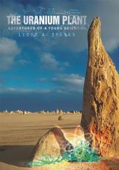 THE URANIUM PLANT: Adventures of a Young Scientist