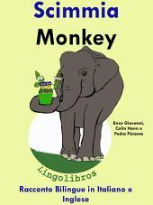Imparare l'inglese: Inglese per Bambini. Scimmia - Monkey: Racconto Bilingue in Italiano e Inglese