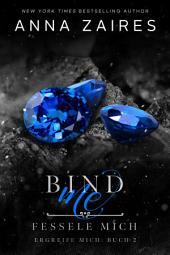 Bind Me - Fessele Mich (Ergreife Mich: Buch 2)