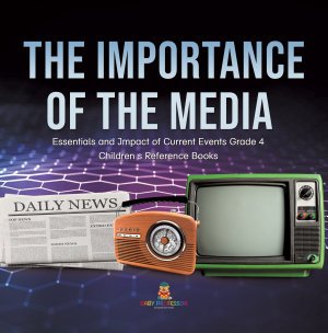 The Importance of the Media   Essentials and Impact of Current Events Grade 4   Children s Reference Books