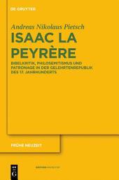 Isaac La Peyrère: Bibelkritik, Philosemitismus und Patronage in der Gelehrtenrepublik des 17. Jahrhunderts