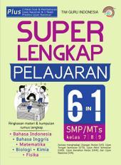 Super Lengkap Pelajaran 6 In 1 SMP/MTS Kelas 7, 8, & 9: Ringkasan Materi dan Kumpulan Rumus Lengkap
