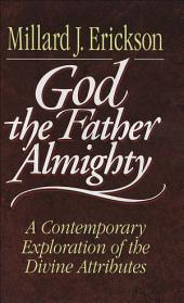 God the Father Almighty: A Contemporary Exploration of the Divine Attributes