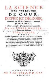 La Science Des Personnes De Cour, D'Epée Et De Robe: Qui contient le Droit Prive', Public & Feodal; ...