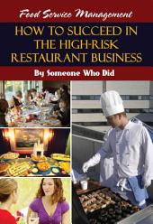 Food Service Management: How to Succeed in the High-risk Restaurant Business-- by Someone who Did