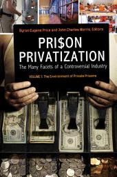 Prison Privatization: The Many Facets of a Controversial Industry [3 volumes]: The Many Facets of a Controversial Industry, Volume 1