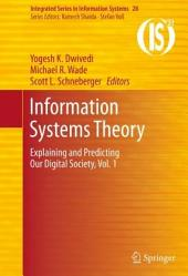 Information Systems Theory: Explaining and Predicting Our Digital Society, Volume 1
