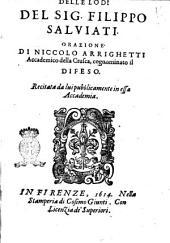 Delle lodi del sig. Filippo Saluiati. Orazione di Niccolo Arrighetti accademico della Crusca, cognominato il Difeso. Recitata da lui pubblicamente in essa Accademia