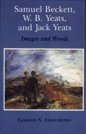 Samuel Beckett, W.B. Yeats, and Jack Yeats: Images and Words