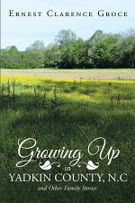 Growing up in Yadkin County, N.C and Other Family Stories