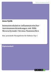 Immunmodulation inflammatorischer Autoimmunerkrankungen mit Hilfe Mesenchymaler Stroma-/Stammzellen: Eine potentielle Therapieform für Diabetes Typ 1