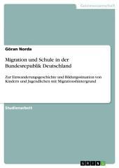 Migration und Schule in der Bundesrepublik Deutschland: Zur Einwanderungsgeschichte und Bildungssituation von Kindern und Jugendlichen mit Migrationshintergrund