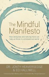 The Mindful Manifesto: How Doing Less and Noticing More Can Help Us Thrive in a Stressed-Out World