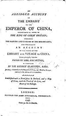 An historical account of the embassy to the Emperor of China      abridged principally from the papers of Earl Macartney  as compiled by Sir G  Staunton      with     plates