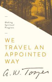We Travel an Appointed Way: Making Spiritual Progress