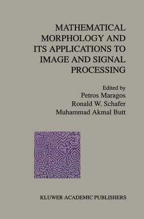 Mathematical Morphology and Its Applications to Image and Signal Processing PDF