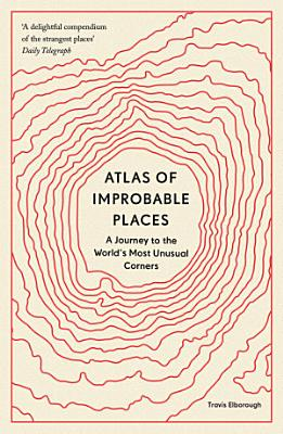 Atlas of Improbable Places PDF