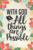 With God All Things Are Possible  Christian Bible Verse Journal Notebook Gift  6 X 9