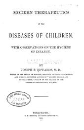 Modern Therapeutics of the Diseases of Children: With Observations on the Hygiene of Infancy