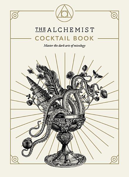 Download The Alchemist Cocktail Book Book